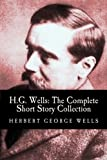 img - for H.G. Wells: The Complete Short Story Collection book / textbook / text book
