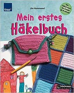 Mein Erstes Häkelbuch Der Häkel Kurs Für Kinder Ab 8 Jahren