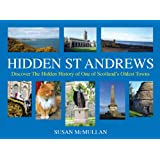 Hidden St Andrews: Discover The Hidden History of One of Scotland's Oldest Towns
