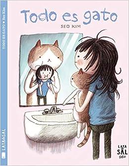Todo Es Gato (Colección Gatos): Amazon.es: Seo Kim, Mariola Cortés Cros: Libros