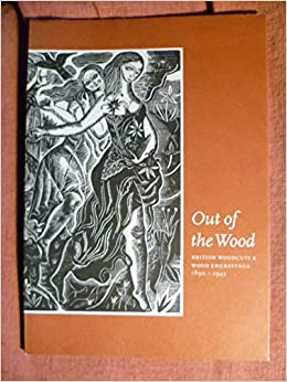out of the wood british woodcuts and wood engravings 1890 1945
