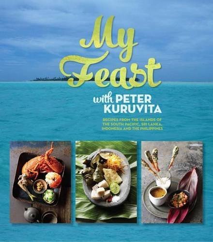 My Feast With Peter Kuruvita: Recipes from the Islands of the South Pacific, Sri Lanka, Indonesia and the Philippines