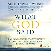 What God Said: The 25 Core Messages of Conversations with God that will Change Your Life and the World | Neale Donald Walsch