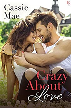 Crazy About Love: An All About Love Novel by [Mae, Cassie]