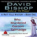 Who Murdered Garson Talmadge: A Matt Kile Mystery, Book 1 Audiobook by David Bishop Narrated by Steve Marvel