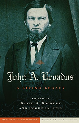 John A. Broadus: A Living Legacy (Studies in Baptist Life and Thought) (Legacy Of The Living)