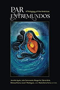 PAR EntreMundos: A Pedagogy of the Américas (Critical Studies of Latinxs in the Americas