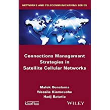 Connections Management Strategies in Satellite Cellular Networks (Networks and Telecommunications)