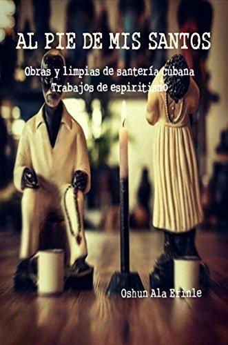 AL PIE DE MIS SANTOS: Obras y limpias de santería cubana, Trabajos de espiritismo