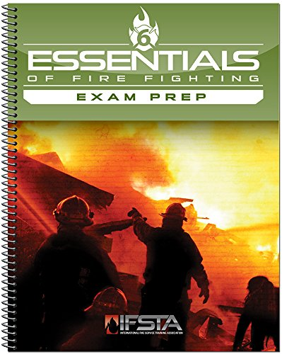 Essentials of Fire Fighting 6th Edition Exam Prep (Essentials Of Firefighting And Fire Department Operations)