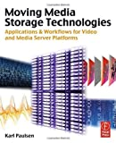 img - for Moving Media Storage Technologies: Applications & Workflows for Video and Media Server Platforms 1st edition by Karl Paulsen (2011) Paperback book / textbook / text book