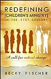 Redefining Children's Ministry in the 21st Century, Becky Fischer, 098159400X