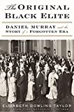 img - for The Original Black Elite: Daniel Murray and the Story of a Forgotten Era book / textbook / text book