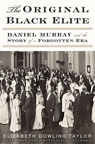 The Original Black Elite: Daniel Murray and the Story of a Forgotten Era