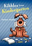 Kibbles from Kindergarten, Darlene Hardin, 1449740189