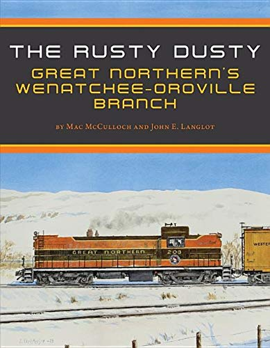 - The Rusty Dusty: Great Northern's Wenatchee - Oroville Branch