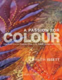 A Passion for Colour: Exploring Colour Through Paper, Print, Fabric, Thread and Stitch