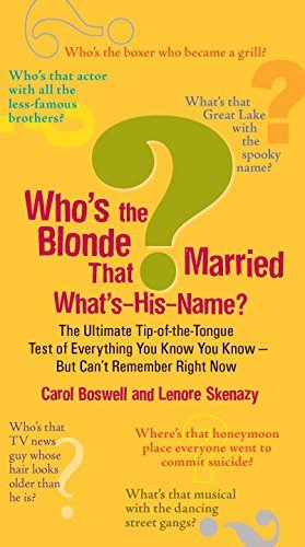 Who's the Blonde That Married What's-His-Name?: The Ultimate Tip-of-the-Tongue Test of Everything You Know You Know--But Can'tRe member Right Now by Carol Boswell (2009-06-02)