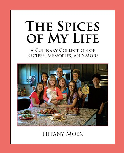 The Spices of My Life: A Culinary Collection of Recipes, Memories, and More by Tiffany Moen