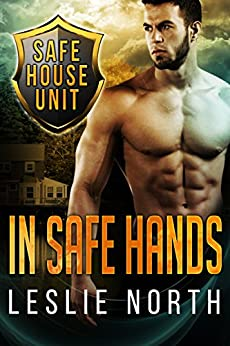 In Safe Hands (The Safe House Series Book 1) by [North, Leslie]