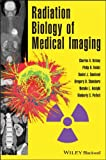 Radiation Biology of Medical Imaging, Heintz, Philip H. and Kelsey, Charles A., 0470551771