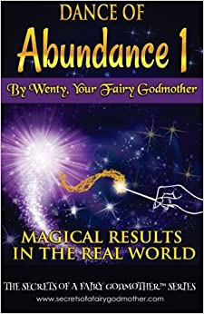 Dance of Abundance 1: Magical Results in the Real World: Volume 1 (Secrets of a Fairy Godmother)