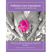 Palliative Care Consultant: Guidelines for Effective Management of Symptoms: A reference guide for palliative care