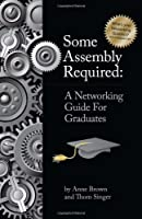 Some Assembly Required for Graduates Front Cover