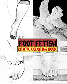 Foot Fetish Erotic Coloring Book (Erotic Nudes) (Volume 2): Erotic ...