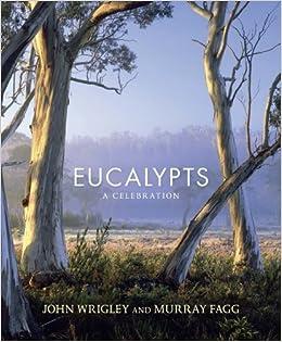 Eucalypts: A Celebration by John Wrigley (2013-02-01)