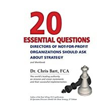 20 Essential Questions Directors of Not-For-Profit Organizations Should Ask about Strategy