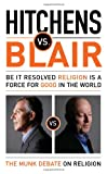 img - for Hitchens vs. Blair: Be It Resolved Religion Is a Force for Good in the World (The Munk Debates) book / textbook / text book
