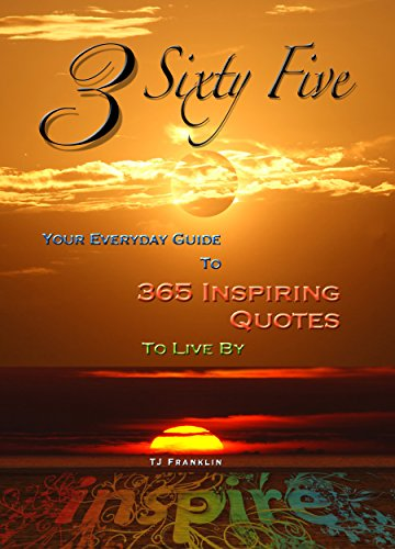 3 Sixty Five - Your Everyday Guide to 365 Inspiring Quotes to Live By (Motivational Books, Inspiring Quotes Book 1)