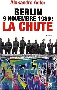 Berlin 9 novembre 1989 : la chute par Alexandre Adler