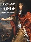 Le Grand Condé : Le rival du Roi-Soleil ?