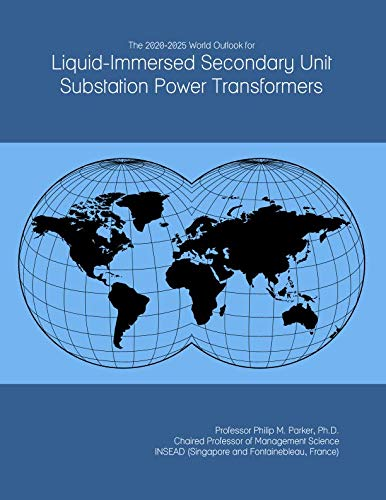 The 2020-2025 World Outlook for Liquid-Immersed Secondary Unit Substation Power Transformers