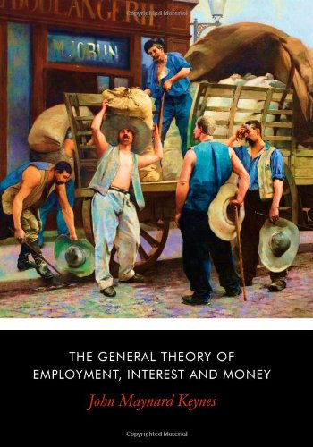 The General Theory of Employment, Interest and Money (Keynes General Theory Of Employment Interest And Money)