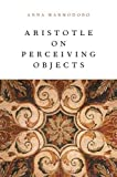 Aristotle on Perceiving Objects, Marmodoro, Anna, 0199326002