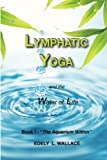 "Lymphatic Yoga: Book I - ""The Aquarium Within"" (Volume 1)"