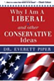 Why I Am A Liberal and Other Conservative Ideas