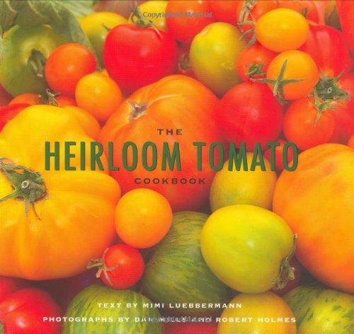 The Heirloom Tomato Cookbook by Mimi Luebbermann