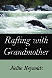 Rafting with Grandmother, Nellie Reynolds, 0595324665