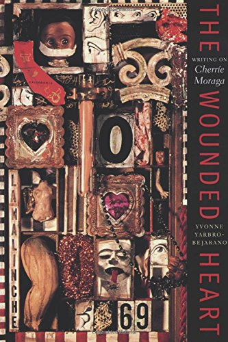 The Wounded Heart: Writing on Cherríe Moraga (Chicana Matters)