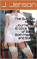 The Succubi King's Journal: An Erotica Tale of Being Both Master and Slave