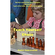 Teach Yourself Chess: The first coach of the world champion represents: 1 part of the book – the rook and the bishop