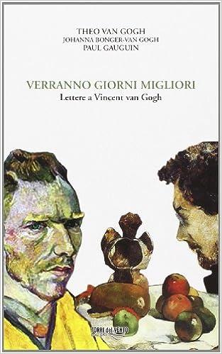 """""""VERRANNO GIORNI MIGLIORI.  Lettere a Vincent  van Gogh"""", a cura di Daniele Moretto, (Ed. Torri del Vento)"""