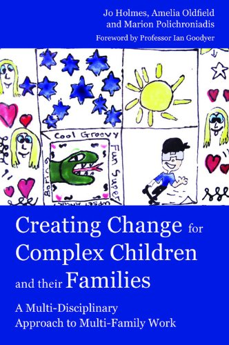 Download Creating Change for Complex Children and their Families: A Multi-Disciplinary Approach to Multi-Family Work Pdf