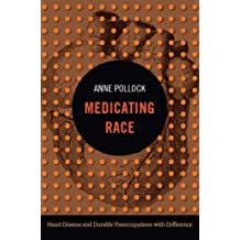 Medicating Race: Heart Disease and Durable Preoccupations with Difference (Experimental futures : technological lives, scientific arts, anthropological voices)