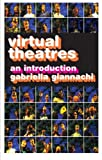 Virtual Theatres : An Introduction, Giannachi, Gabriella, 0415283795