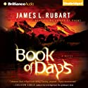 Book of Days: A Novel Audiobook by James L. Rubart Narrated by James L. Rubart